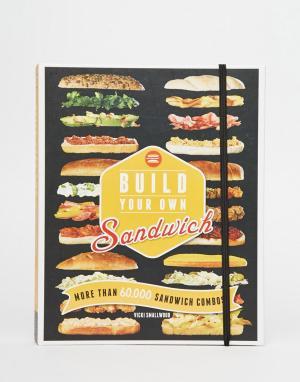 Books Книга рецептов Build Your Own Sandwich. Цвет: мульти