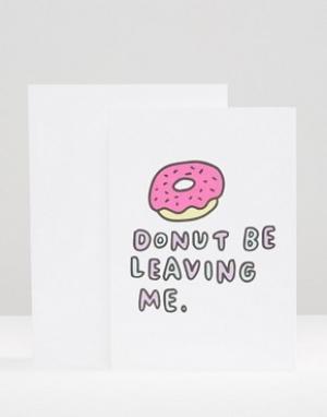 Veronica Dearly Открытка Donut Be Leaving Me. Цвет: мульти