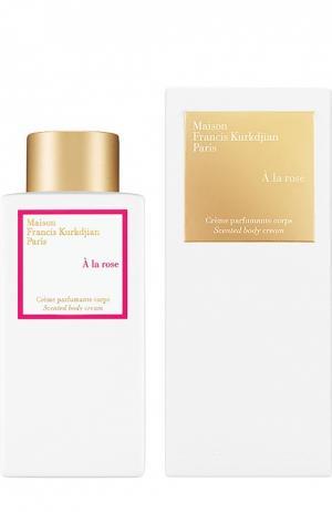 Крем для тела A la Rose Maison Francis Kurkdjian. Цвет: бесцветный