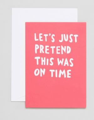 Открытка на день рождения Lets Just Pretend This Was On Time -Мульти Veronica Dearly